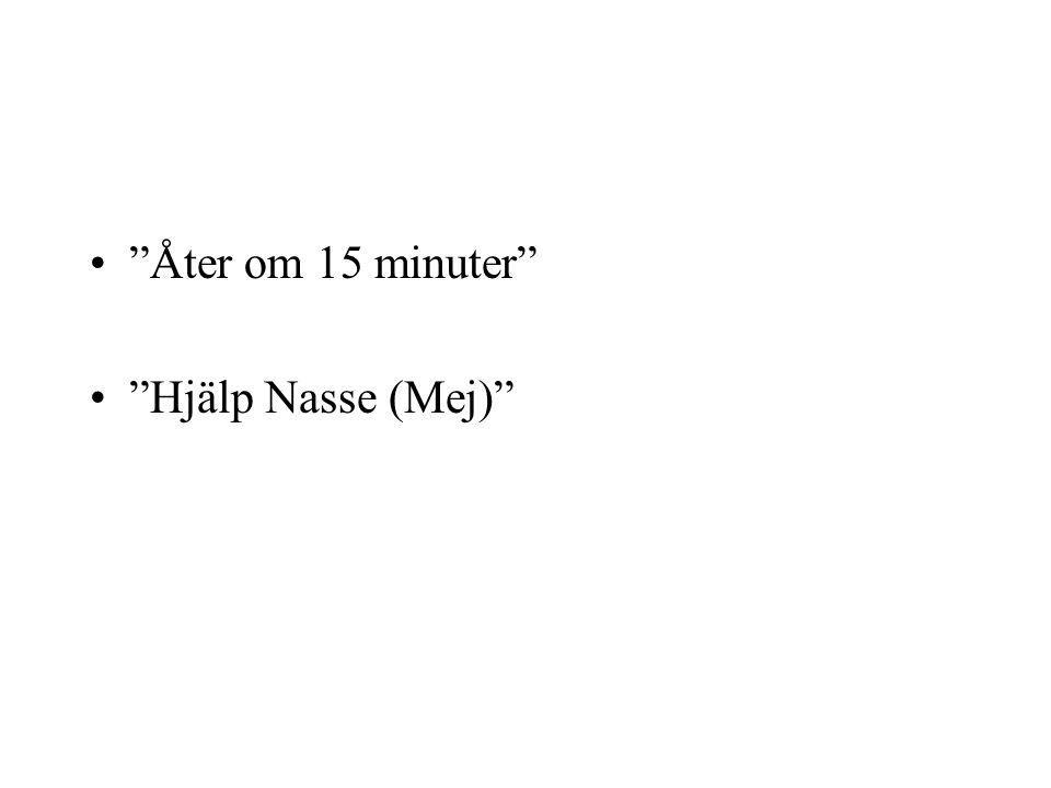 """•""""Åter om 15 minuter"""" •""""Hjälp Nasse (Mej)"""""""