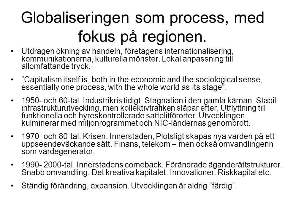 Globaliseringen som process, med fokus på regionen. •Utdragen ökning av handeln, företagens internationalisering, kommunikationerna, kulturella mönste