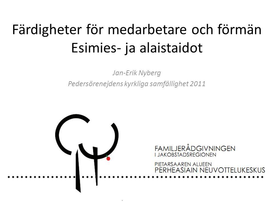Färdigheter för medarbetare och förmän Esimies- ja alaistaidot Jan-Erik Nyberg Pedersörenejdens kyrkliga samfällighet 2011