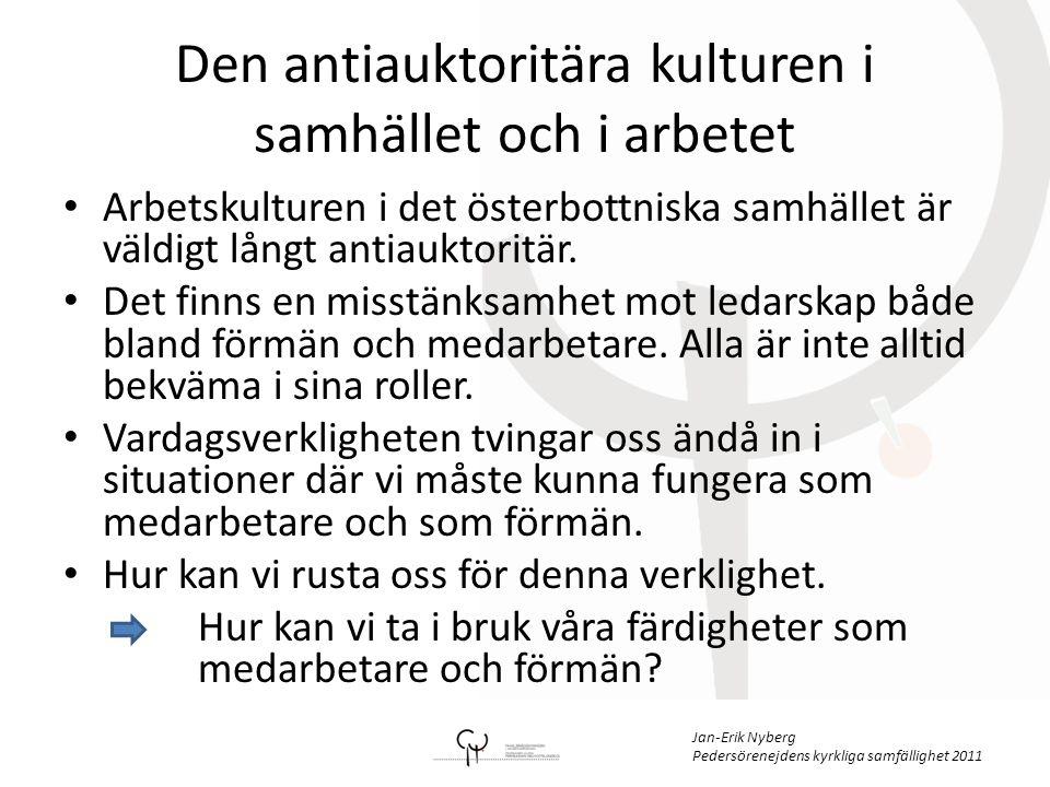 Jan-Erik Nyberg Pedersörenejdens kyrkliga samfällighet 2011 Den antiauktoritära kulturen i samhället och i arbetet • Arbetskulturen i det österbottniska samhället är väldigt långt antiauktoritär.