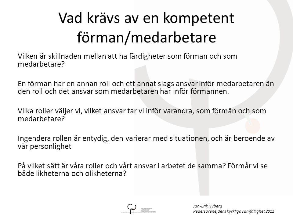 Jan-Erik Nyberg Pedersörenejdens kyrkliga samfällighet 2011 Trivsel på arbetsplatsen är inte en egenskap, det är en process • Vi vill steg för steg återerövra de färdigheter vi behöver i nya situationer.