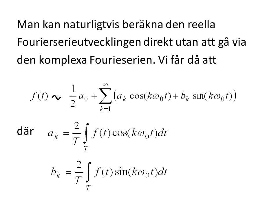 Man kan naturligtvis beräkna den reella Fourierserieutvecklingen direkt utan att gå via den komplexa Fourieserien. Vi får då att där