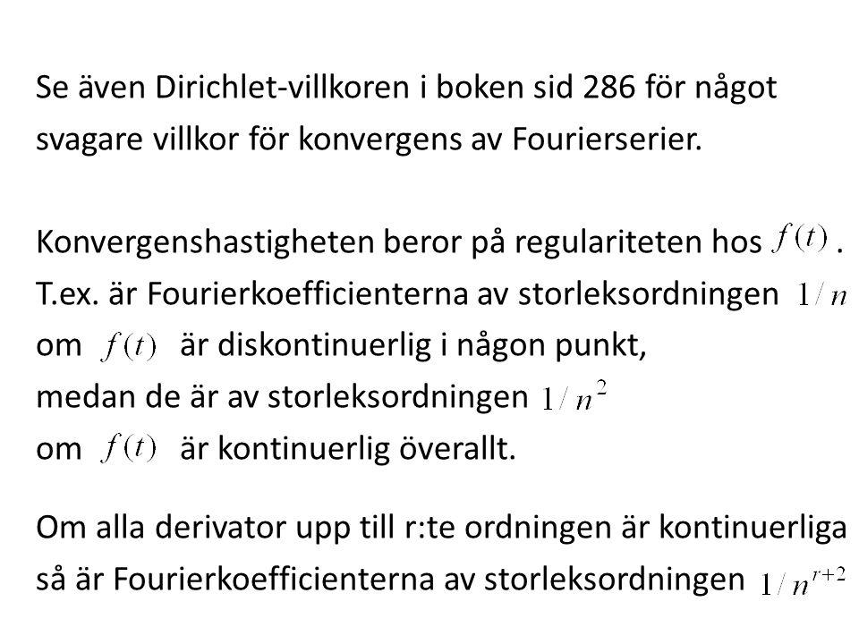 Se även Dirichlet-villkoren i boken sid 286 för något svagare villkor för konvergens av Fourierserier. Konvergenshastigheten beror på regulariteten ho
