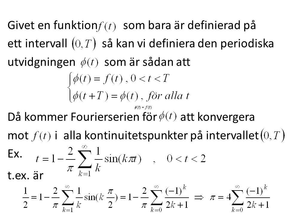 Givet en funktion som bara är definierad på ett intervall så kan vi definiera den periodiska utvidgningen som är sådan att Då kommer Fourierserien för