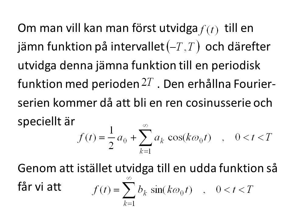 Om man vill kan man först utvidga till en jämn funktion på intervallet och därefter utvidga denna jämna funktion till en periodisk funktion med period