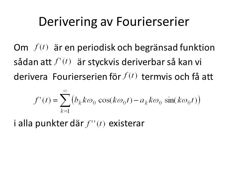 Derivering av Fourierserier Om är en periodisk och begränsad funktion sådan att är styckvis deriverbar så kan vi derivera Fourierserien för termvis oc