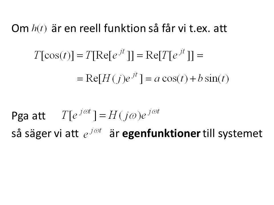 Om är en reell funktion så får vi t.ex. att Pga att så säger vi att är egenfunktioner till systemet