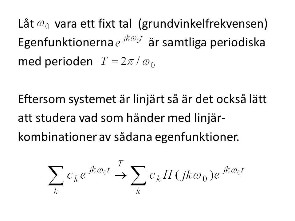 Låt vara ett fixt tal (grundvinkelfrekvensen) Egenfunktionerna är samtliga periodiska med perioden Eftersom systemet är linjärt så är det också lätt a