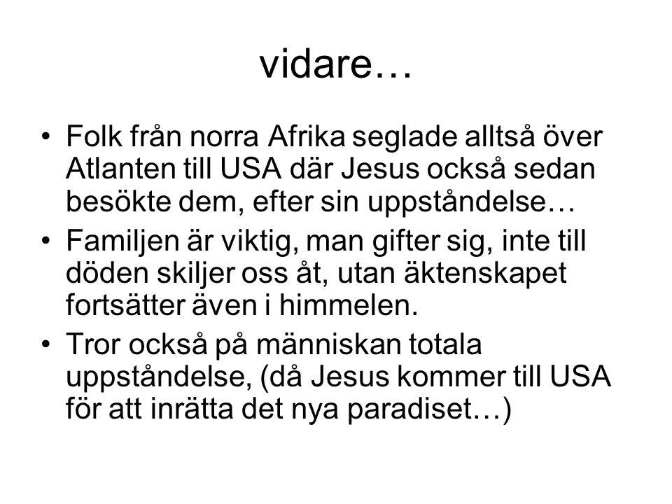 vidare… •Folk från norra Afrika seglade alltså över Atlanten till USA där Jesus också sedan besökte dem, efter sin uppståndelse… •Familjen är viktig,