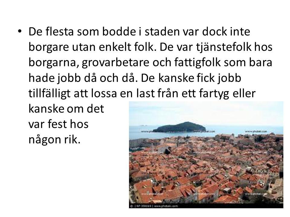 • De flesta som bodde i staden var dock inte borgare utan enkelt folk. De var tjänstefolk hos borgarna, grovarbetare och fattigfolk som bara hade jobb