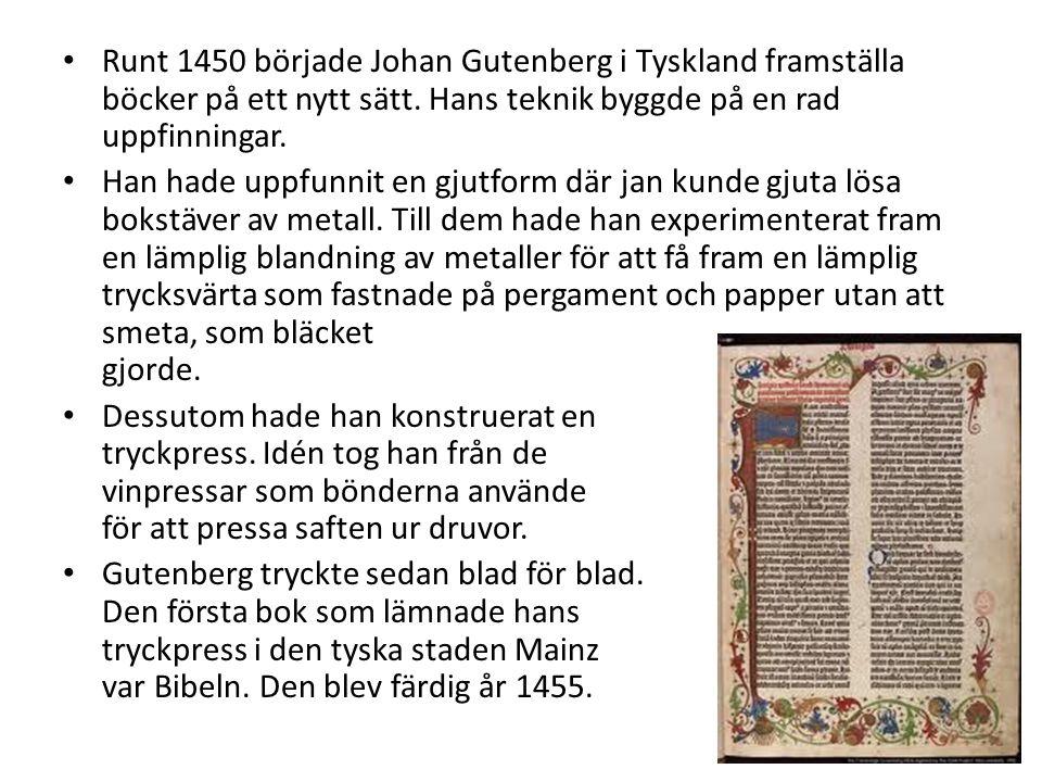 • Runt 1450 började Johan Gutenberg i Tyskland framställa böcker på ett nytt sätt. Hans teknik byggde på en rad uppfinningar. • Han hade uppfunnit en