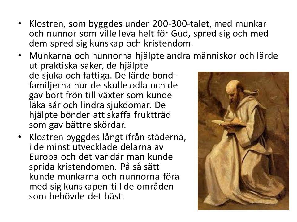 • Klostren, som byggdes under 200-300-talet, med munkar och nunnor som ville leva helt för Gud, spred sig och med dem spred sig kunskap och kristendom