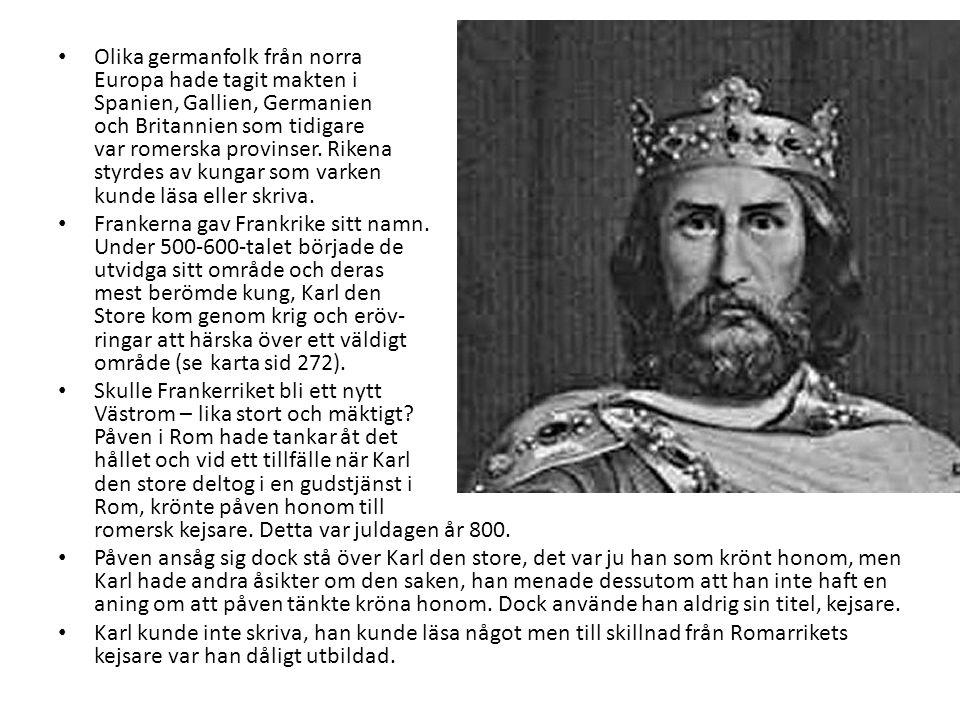 • Olika germanfolk från norra Europa hade tagit makten i Spanien, Gallien, Germanien och Britannien som tidigare var romerska provinser. Rikena styrde