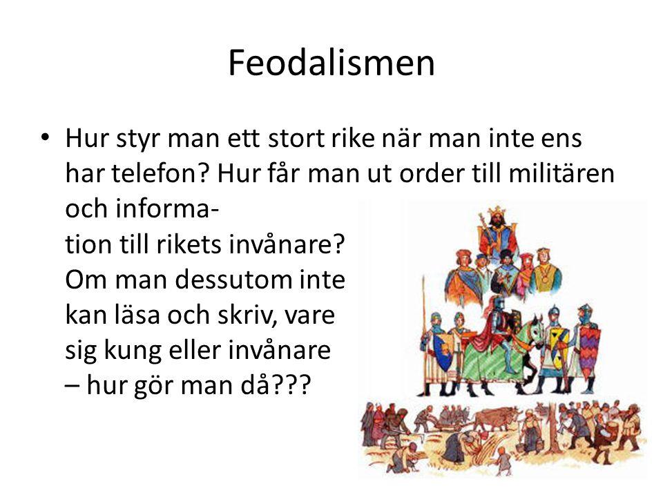 Feodalismen • Hur styr man ett stort rike när man inte ens har telefon? Hur får man ut order till militären och informa- tion till rikets invånare? Om