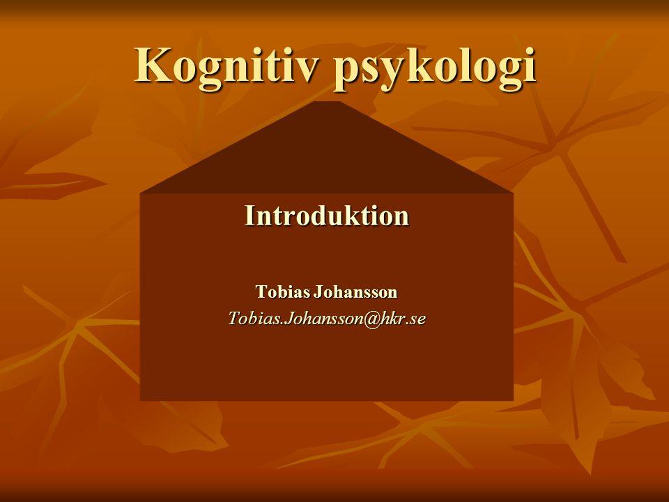 Kognitiv psykologi Introduktion Tobias Johansson Tobias.Johansson@hkr.se