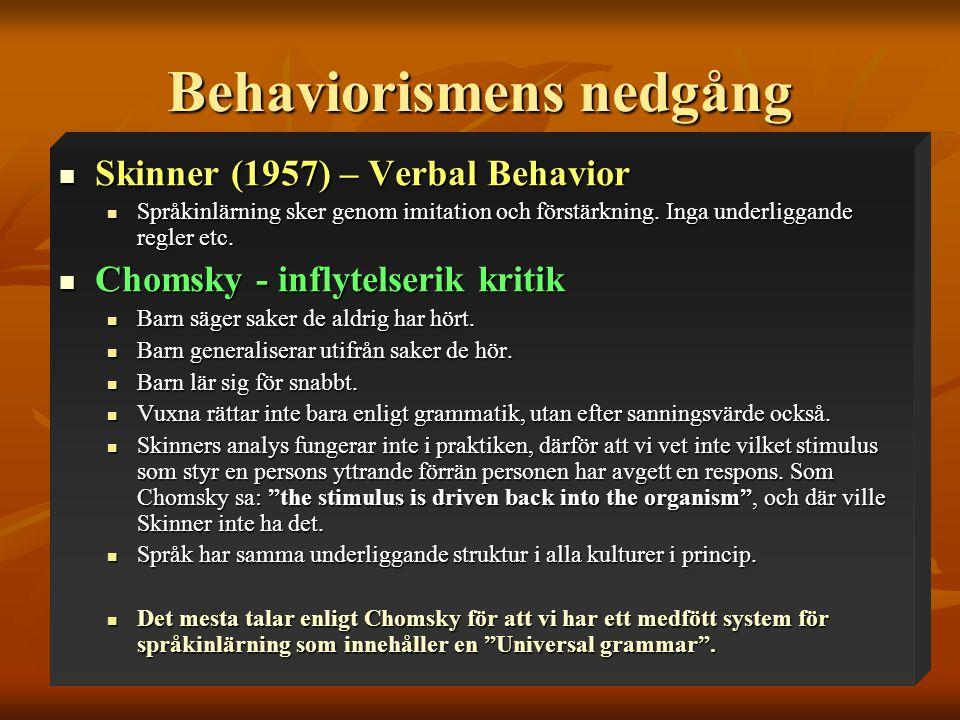 Behaviorismens nedgång  Skinner (1957) – Verbal Behavior  Språkinlärning sker genom imitation och förstärkning.