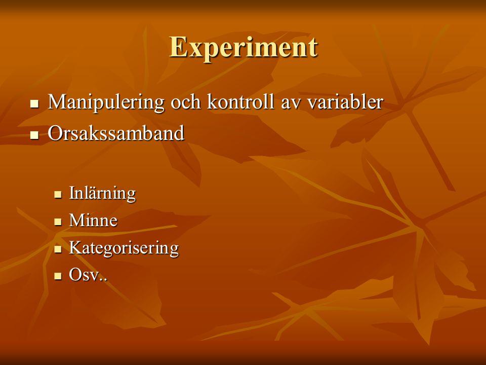 Experiment  Manipulering och kontroll av variabler  Orsakssamband  Inlärning  Minne  Kategorisering  Osv..