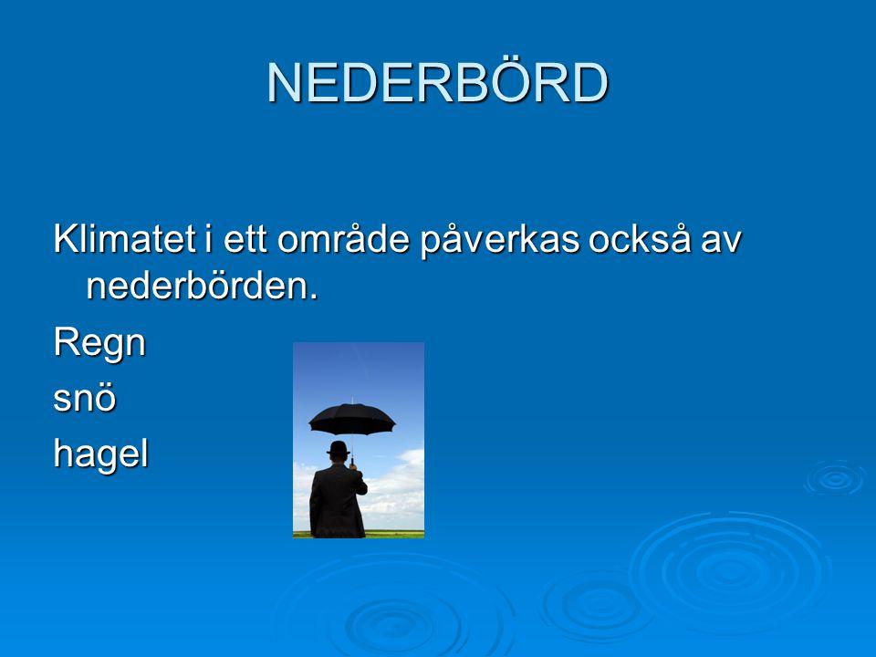 NEDERBÖRD Klimatet i ett område påverkas också av nederbörden. Regnsnöhagel