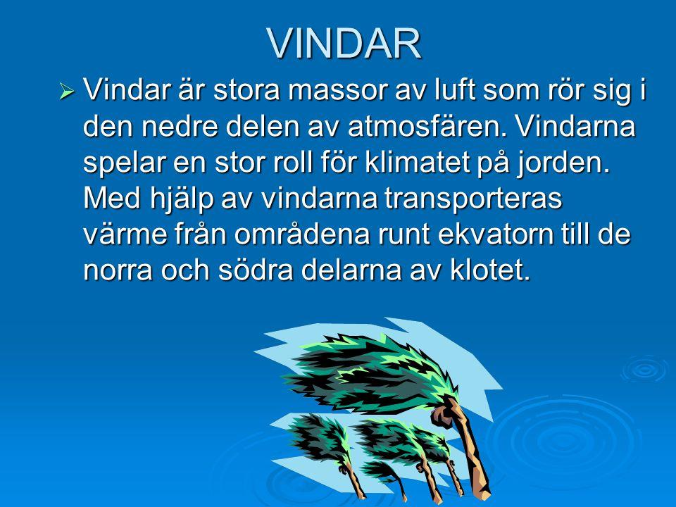 VINDAR  Vindar är stora massor av luft som rör sig i den nedre delen av atmosfären. Vindarna spelar en stor roll för klimatet på jorden. Med hjälp av