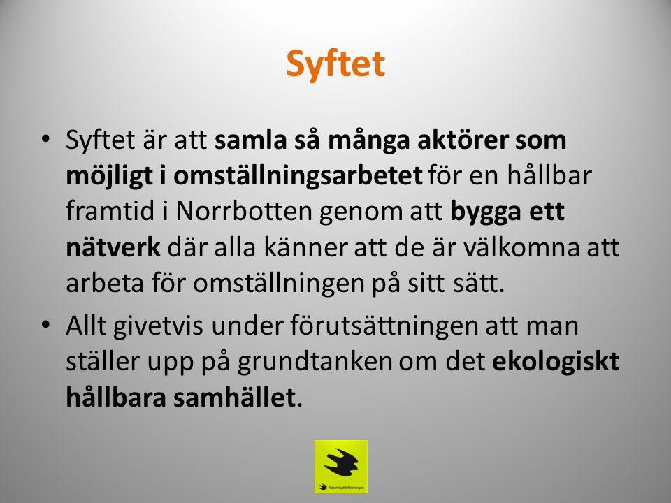 Syftet • Syftet är att samla så många aktörer som möjligt i omställningsarbetet för en hållbar framtid i Norrbotten genom att bygga ett nätverk där al
