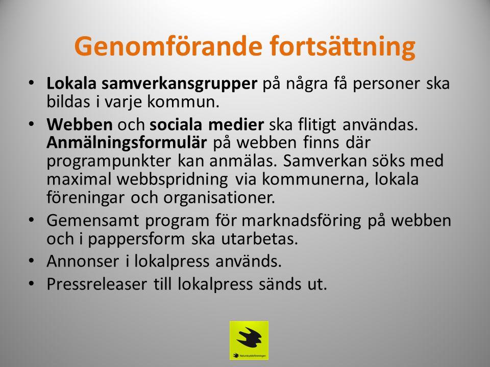 Genomförande fortsättning • Lokala samverkansgrupper på några få personer ska bildas i varje kommun. • Webben och sociala medier ska flitigt användas.