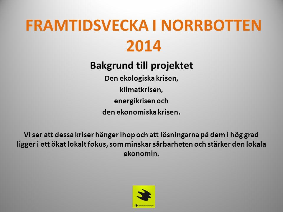 FRAMTIDSVECKA I NORRBOTTEN 2014 Bakgrund till projektet Den ekologiska krisen, klimatkrisen, energikrisen och den ekonomiska krisen.