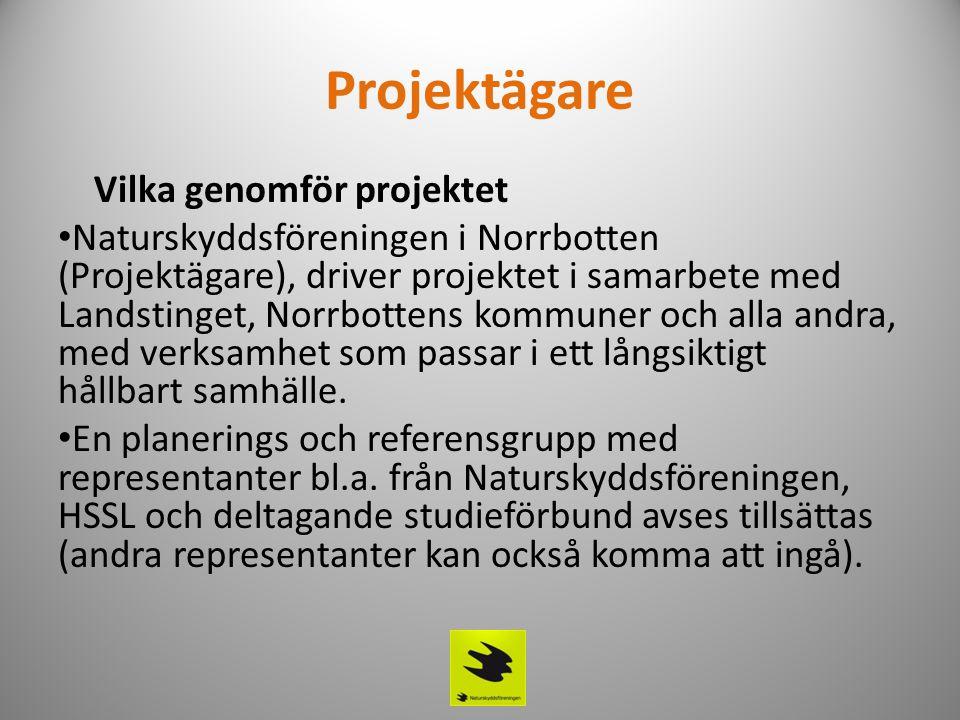 Projektägare Vilka genomför projektet • Naturskyddsföreningen i Norrbotten (Projektägare), driver projektet i samarbete med Landstinget, Norrbottens kommuner och alla andra, med verksamhet som passar i ett långsiktigt hållbart samhälle.