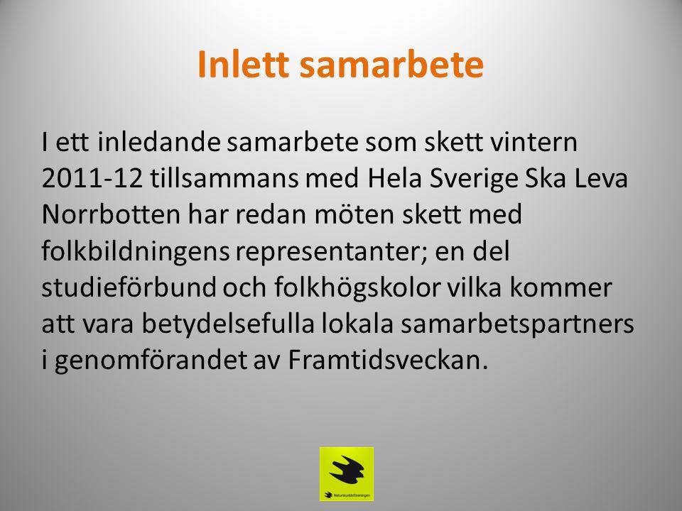 Inlett samarbete I ett inledande samarbete som skett vintern 2011-12 tillsammans med Hela Sverige Ska Leva Norrbotten har redan möten skett med folkbildningens representanter; en del studieförbund och folkhögskolor vilka kommer att vara betydelsefulla lokala samarbetspartners i genomförandet av Framtidsveckan.