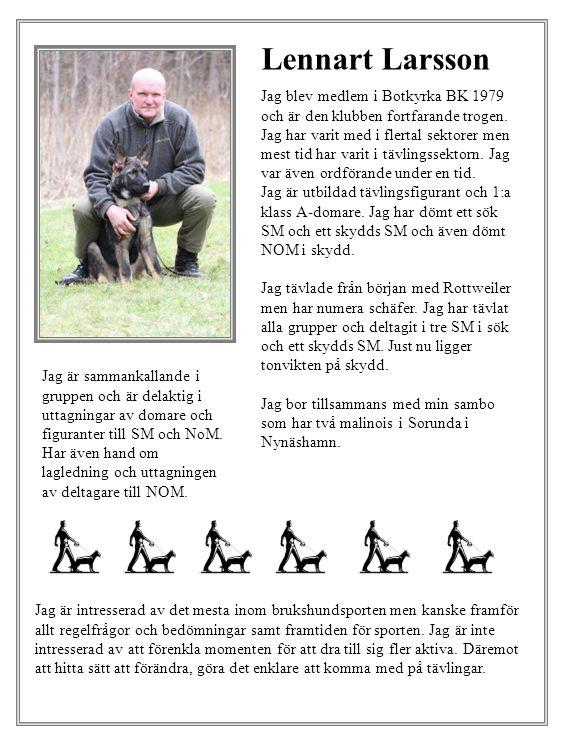 Anders Brorsson Jag blev medlem i SBK 1971 och har sedan dess utbildat mig till lärare i hundtjänst och är sedan 1980 1:a klass A- domare och lydnadsdomare.