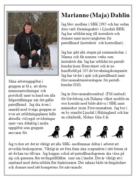 Marianne (Maja) Dahlin Jag blev medlem i SBK 1985 och har sedan dess varit föreningsaktiv i Ljusdals BHK.