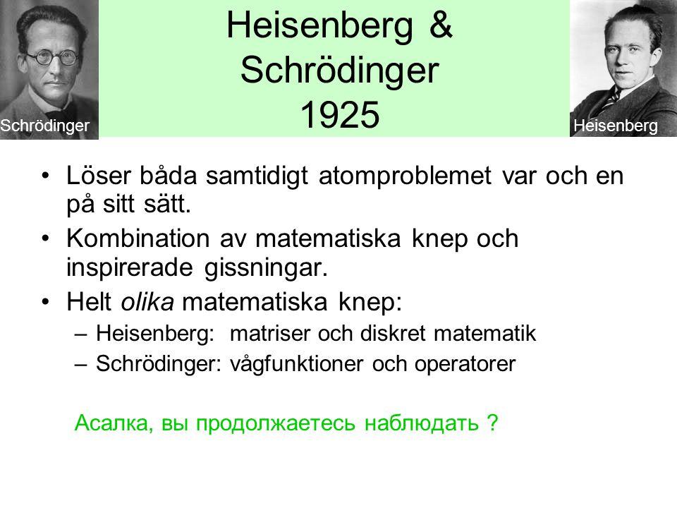 Vi håller oss till Schrödinger (Heisenbergs matte ännu konstigare) •Klassisk fysik: rörelseenergi + lägesenergi = total energi mv 2 /2 + V = E (p=mv): p 2 /2m + V = E •Antag att det finns en vågfunktion ψ (psi) som beskriver vågigheten hos en elektron.