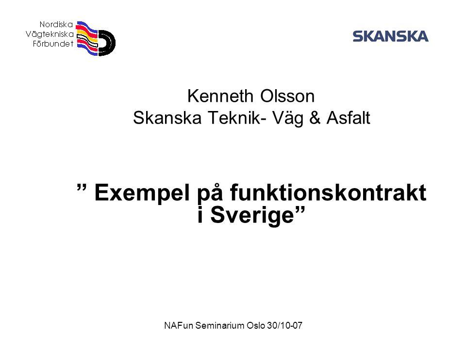 NAFun Seminarium Oslo 30/10-07 Kenneth Olsson Skanska Teknik- Väg & Asfalt Exempel på funktionskontrakt i Sverige
