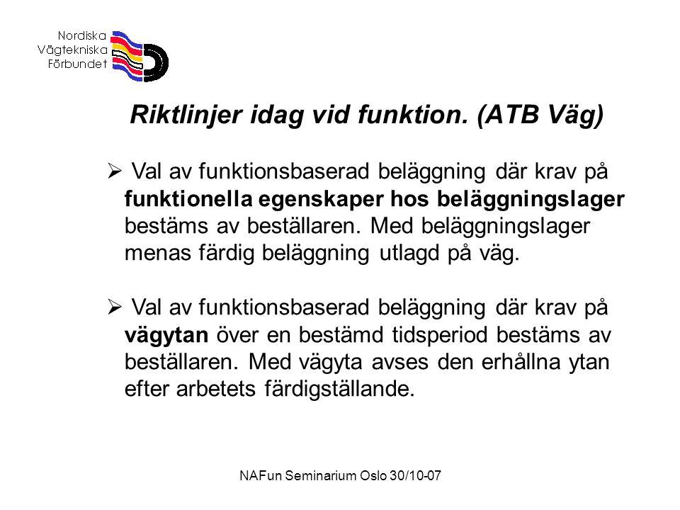 NAFun Seminarium Oslo 30/10-07 Riktlinjer idag vid funktion. (ATB Väg)  Val av funktionsbaserad beläggning där krav på funktionella egenskaper hos be