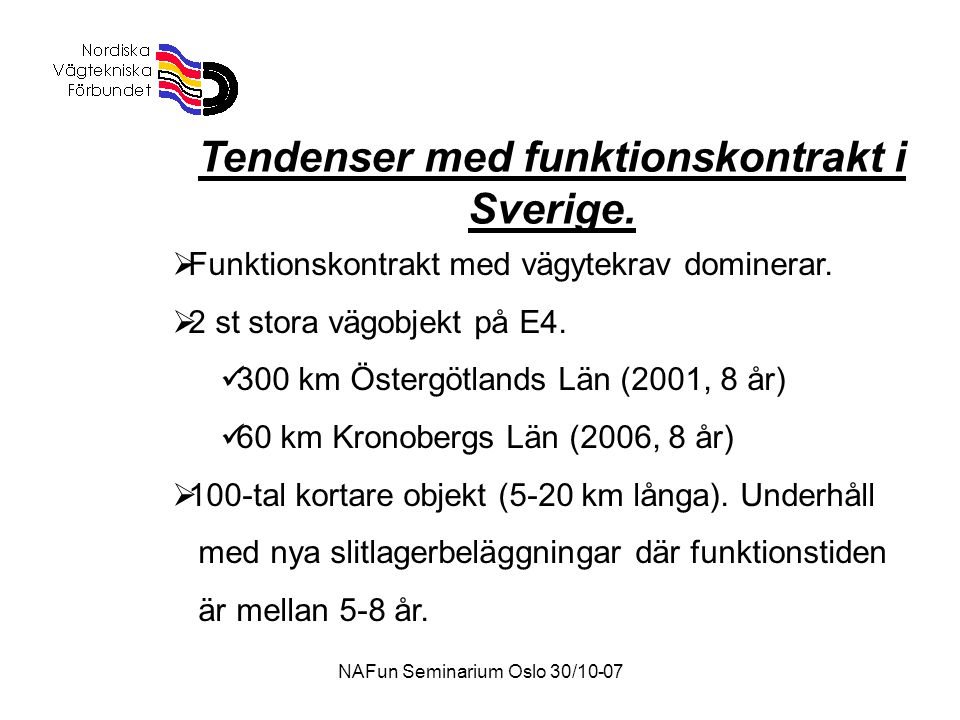 NAFun Seminarium Oslo 30/10-07 Tendenser med funktionskontrakt i Sverige.  Funktionskontrakt med vägytekrav dominerar.  2 st stora vägobjekt på E4.