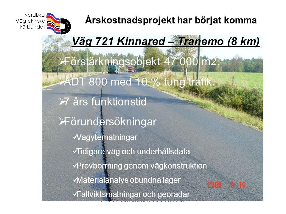 NAFun Seminarium Oslo 30/10-07 Väg 721 Kinnared – Tranemo (8 km)  Förstärkningsobjekt 47 000 m2.  ÅDT 800 med 10 % tung trafik.  7 års funktionstid