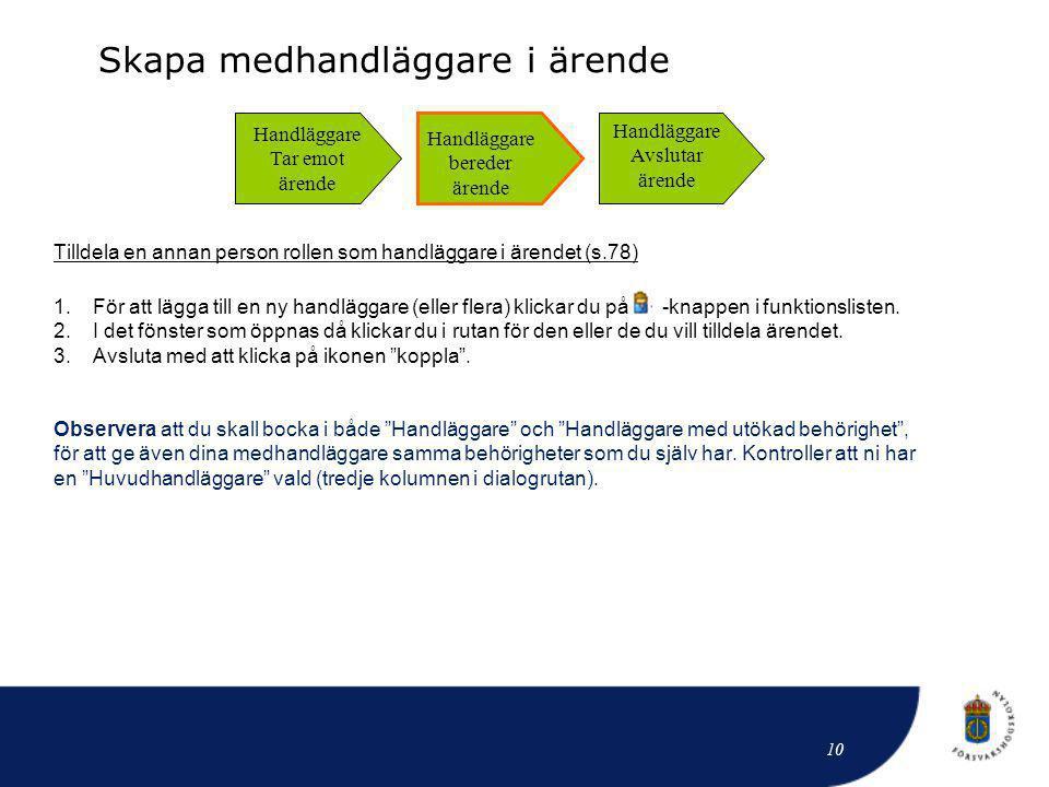 Skapa medhandläggare i ärende Tilldela en annan person rollen som handläggare i ärendet (s.78) 1.För att lägga till en ny handläggare (eller flera) kl