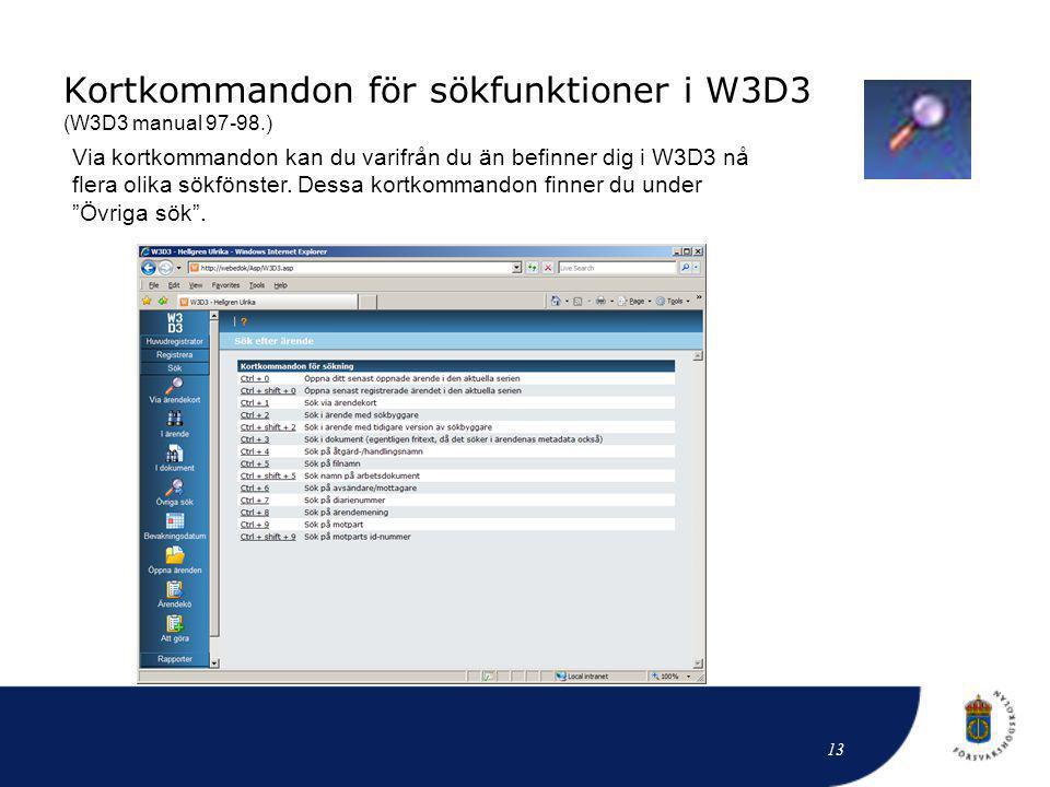 Kortkommandon för sökfunktioner i W3D3 (W3D3 manual 97-98.) Via kortkommandon kan du varifrån du än befinner dig i W3D3 nå flera olika sökfönster. Des