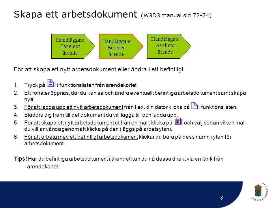 För att skapa ett nytt arbetsdokument eller ändra i ett befintligt 1.Tryck på i funktionslisten från ärendekortet. 2.Ett fönster öppnas, där du kan se