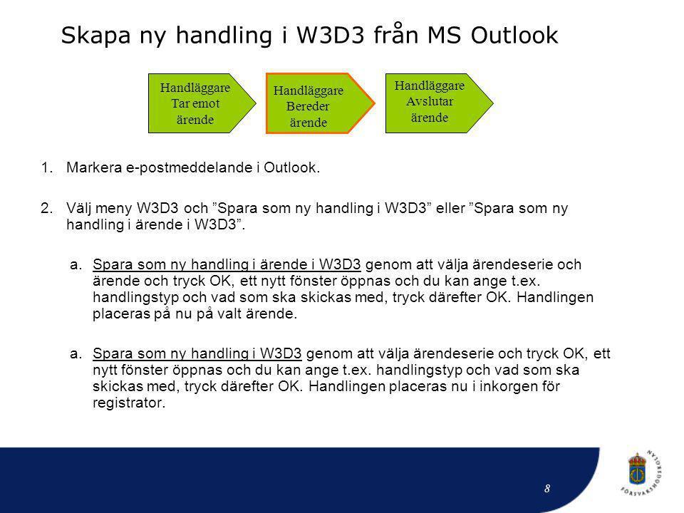 """1.Markera e-postmeddelande i Outlook. 2.Välj meny W3D3 och """"Spara som ny handling i W3D3"""" eller """"Spara som ny handling i ärende i W3D3"""". a.Spara som n"""