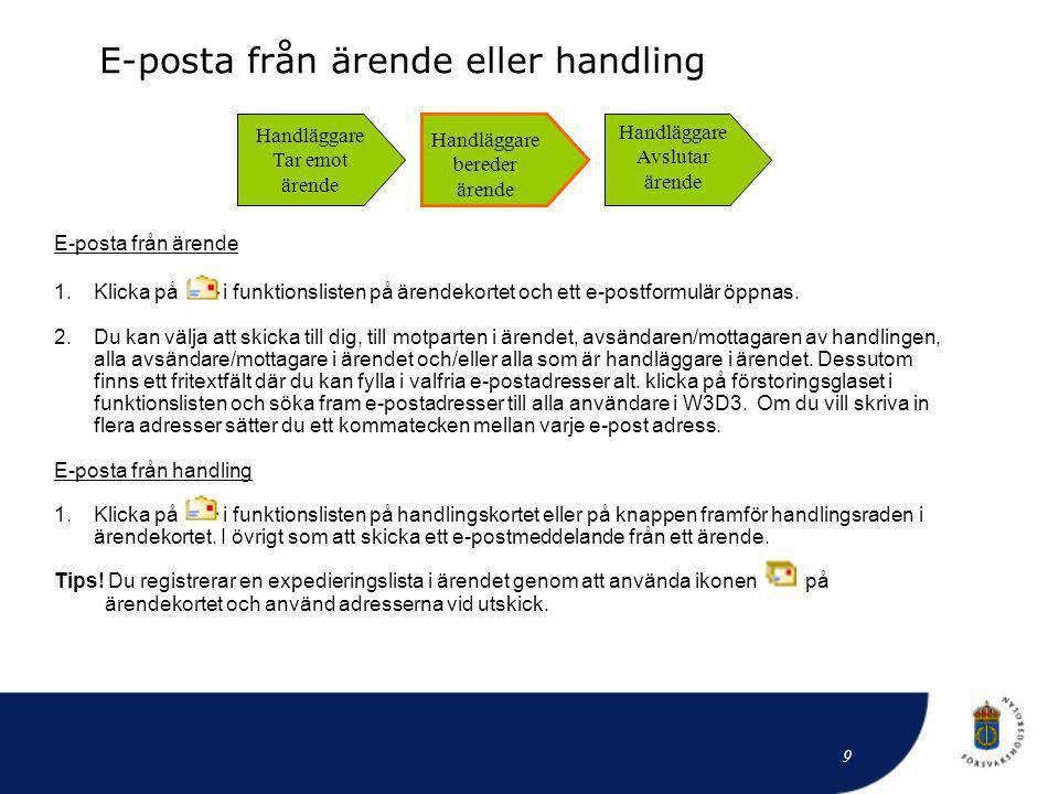 E-posta från ärende eller handling E-posta från ärende 1.Klicka på i funktionslisten på ärendekortet och ett e-postformulär öppnas. 2.Du kan välja att