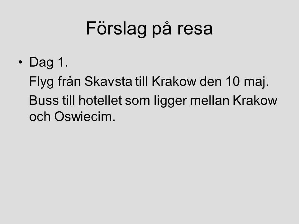Förslag på resa •Dag 1. Flyg från Skavsta till Krakow den 10 maj. Buss till hotellet som ligger mellan Krakow och Oswiecim.