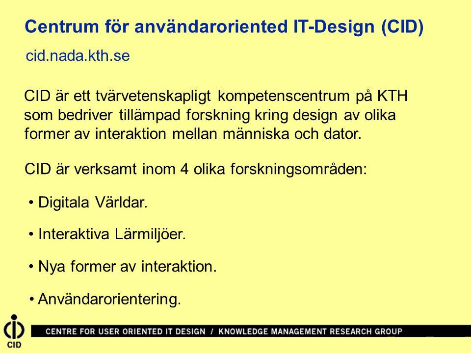 Centrum för användaroriented IT-Design (CID) CID är ett tvärvetenskapligt kompetenscentrum på KTH CID är verksamt inom 4 olika forskningsområden: • Di