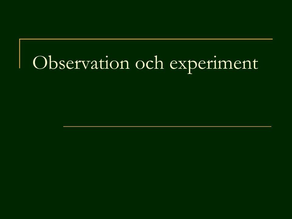 Det går inte alltid att använda de observations metoder som är bäst med avseende på den kunskap man vill uppnå.