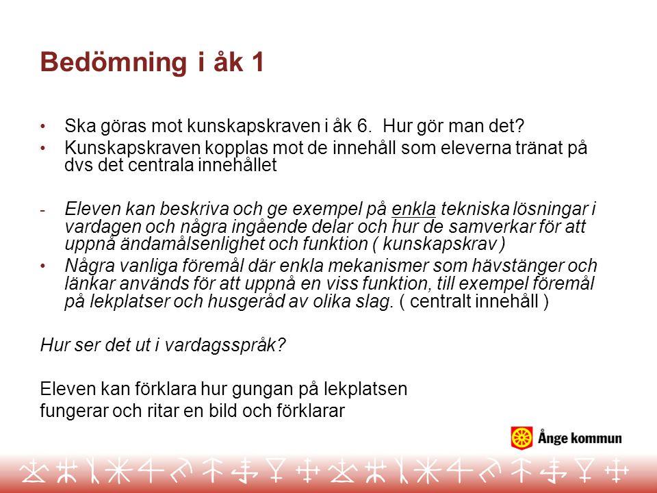 Bedömning i åk 1 • Ska göras mot kunskapskraven i åk 6. Hur gör man det? • Kunskapskraven kopplas mot de innehåll som eleverna tränat på dvs det centr
