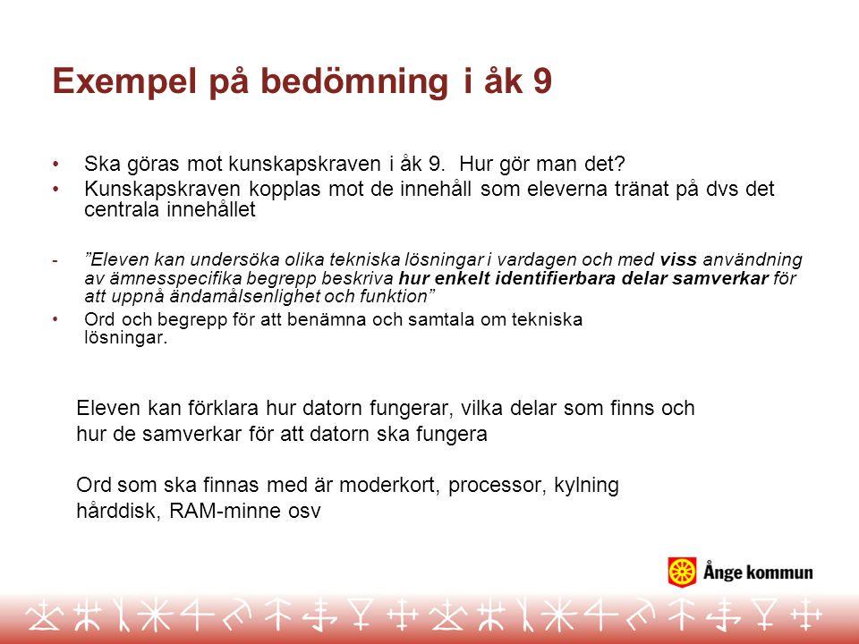 Exempel på bedömning i åk 9 • Ska göras mot kunskapskraven i åk 9. Hur gör man det? • Kunskapskraven kopplas mot de innehåll som eleverna tränat på dv