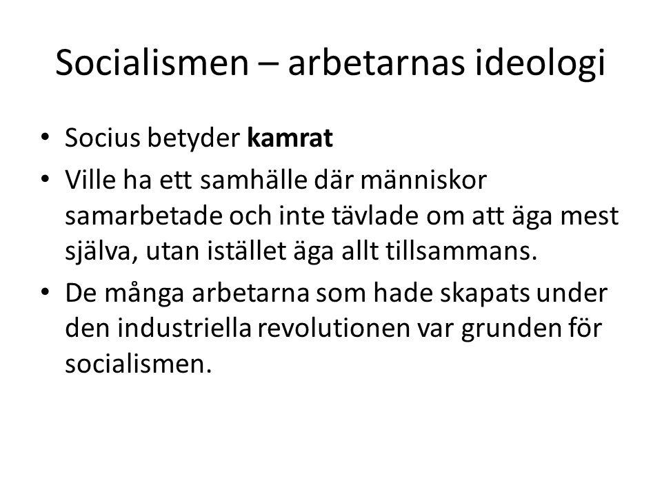 Socialismen – arbetarnas ideologi • Socius betyder kamrat • Ville ha ett samhälle där människor samarbetade och inte tävlade om att äga mest själva, u