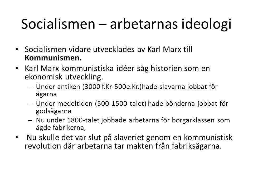 Socialismen – arbetarnas ideologi • Socialismen vidare utvecklades av Karl Marx till Kommunismen. • Karl Marx kommunistiska idéer såg historien som en