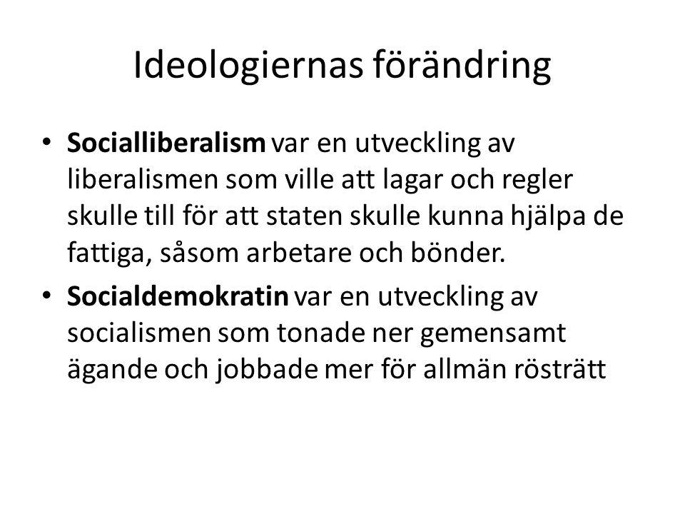 Ideologiernas förändring • Socialliberalism var en utveckling av liberalismen som ville att lagar och regler skulle till för att staten skulle kunna h