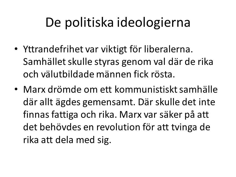 De politiska ideologierna • Yttrandefrihet var viktigt för liberalerna. Samhället skulle styras genom val där de rika och välutbildade männen fick rös