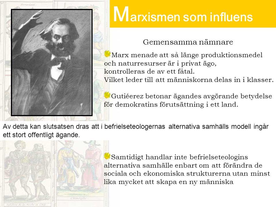 M arxismen som influens Gemensamma nämnare Marx menade att så länge produktionsmedel och naturresurser är i privat ägo, kontrolleras de av ett fåtal.